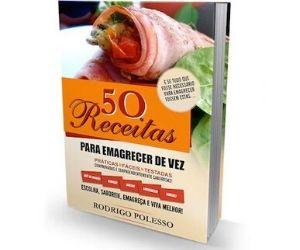 50 receitas para emagrecer de vez - O livro 50 receitas para emagrecer de vez pdf do Rodrigo Polesso funciona? A verdade